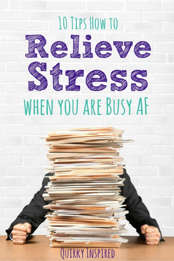 Busy AF? Check out these 10 tips how to relieve stress even when your life is in chaos