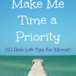 10 Real Life Tips for Moms on how to make me time a priority