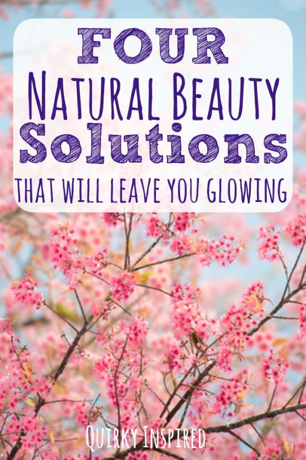 Need natural beauty solutions? Check out these four tips that will leave you glowing