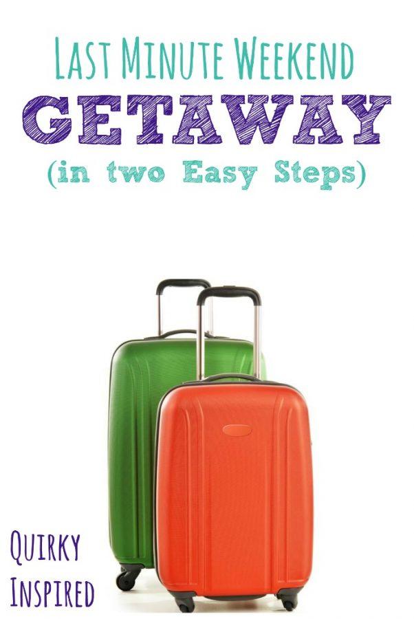 Plan a last minute weekend getaway in two easy steps for Last minute get away weekend