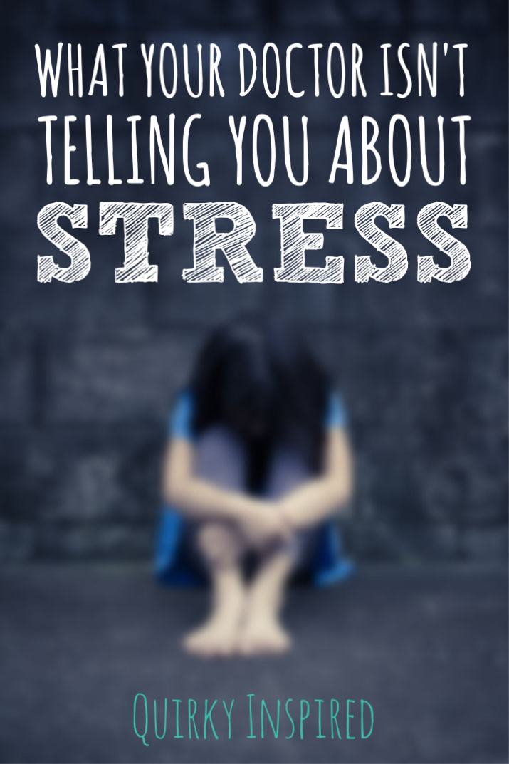 Stressed out? You won't believe what your doctor isn't telling you about stress